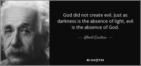 quote-god-did-not-create-evil-just-as-darkness-is-the-absence-of-light-evil-is-the-absence-albert-einstein-35-76-68.jpg